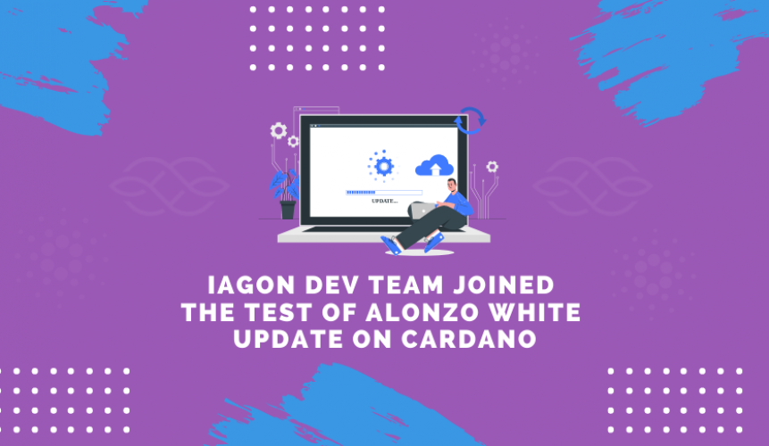 iagon-dev-team-joined-the-test-of-alonso-white-update-on-cardano